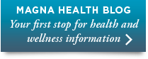 MAGNA HEALTH BLOG - Your first stop for health and wellness information